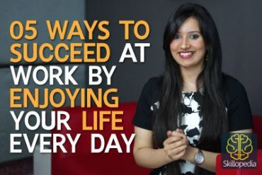 05 ways to succeed at work by enjoying your life everyday.