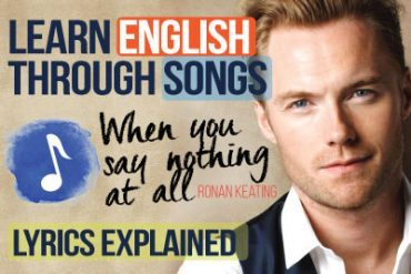 Learning English through songs (When you say nothing at all….. Ronan Keating) Lyrics Explained