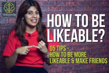 5 tips – How to be likeable & make more friends
