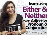 Using 'Either' & 'Neither' as adjectives, pronouns & conjunctions.