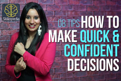 Skillopedia video to learn 8 tips to make quick and confident decisions, develop your personality and improve your confidence