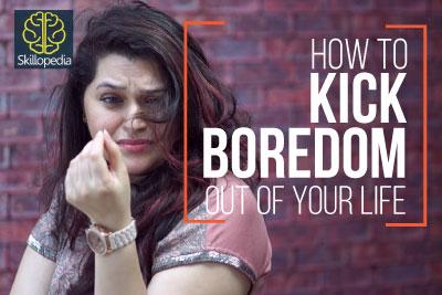 Skillopedia video to learn how to remove boredom- Self improvement and personality development video