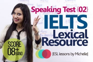IELTS Speaking TEST (Part 02) – Lexical Resource