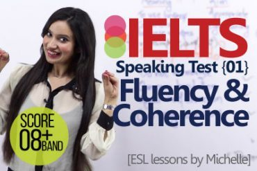 IELTS speaking test – Part 01 – Fluency and Coherence