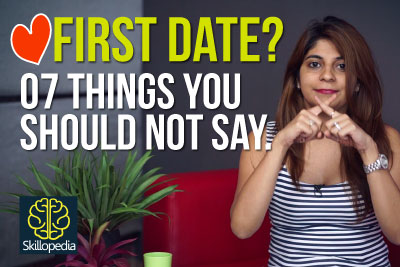 Skillopedia video to learn what not to say on your first date