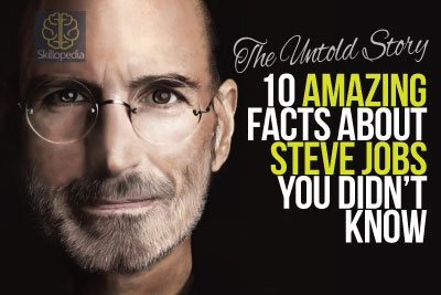 Skillopedia - The Steve Jobs Story - 10 amazing facts