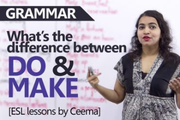 Do vs Make – Learn the difference between these verbs.
