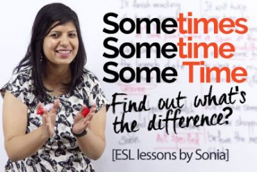 Sometimes VS Some time VS Sometime –What's the difference?