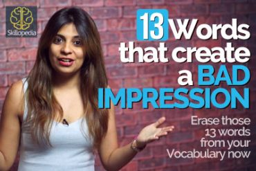 13 words that create a 'Bad Impression' about you. ERASE THEM NOW!