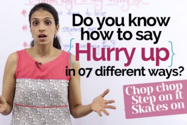 07 different ways to say 'Hurry Up'