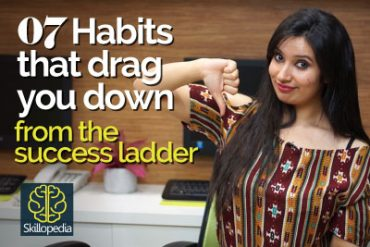 7 habits that drag you down the success ladder.