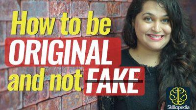How to be ORIGINAL & not FAKE