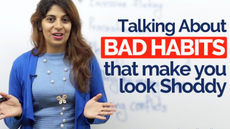 Talking about BAD HABITS that make you look Shoddy & unprofessional