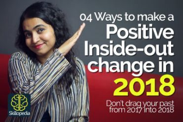 04 Ways to make a POSITIVE INSIDE-OUT change in the New Year 2018