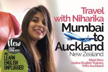 Learn English Unplugged – Travel with Niharika (Mumbai to Auckland) – Meet New English Trainers