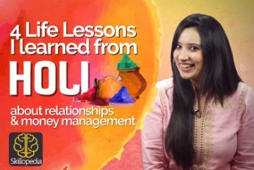 4 Life lessons I learned from Holi about Relationships & Money management.