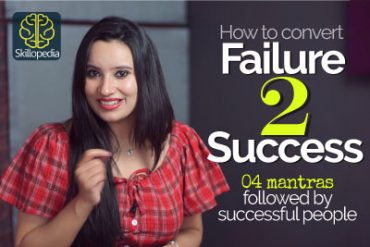 From Failure to Success – 4 Steps to overcome failure & Be Successful