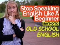 Stop Speaking English like a Beginner | Common Old School English Mistakes