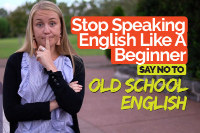 Stop speaking English like a beginner - Old school English