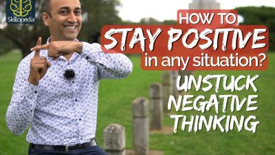 How to stay POSITIVE & Unstuck the NEGATIVE no matter what  Realistic Positive Thinking