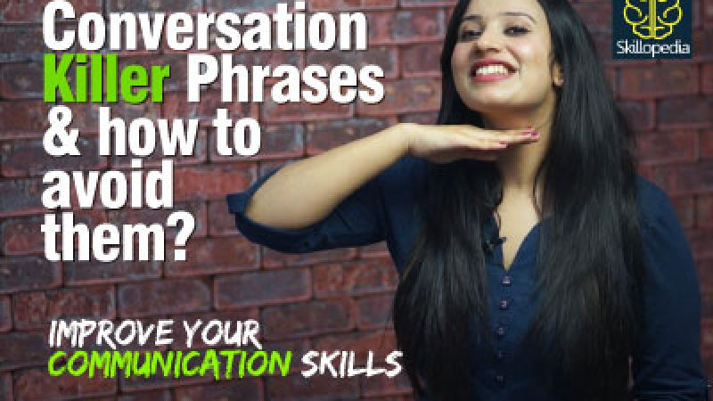 Conversation Killer Phrases you need to avoid   Fix & Improve your communication skills