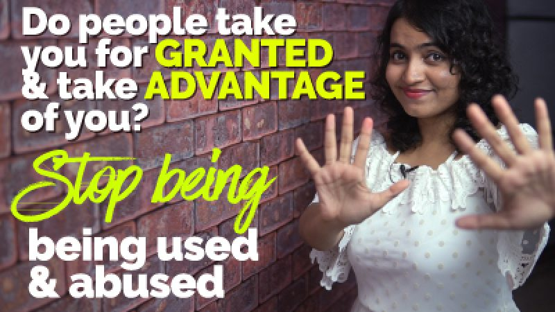 Stop being used & abused   How to stop people to take ADVANTAGE & take you for GRANTED
