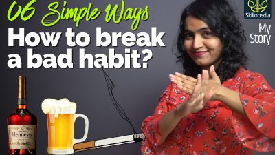 6 Simple ways to break bad habits & Quit Addiction ( Stop Drinking Alcohol & Smoking ) My Story