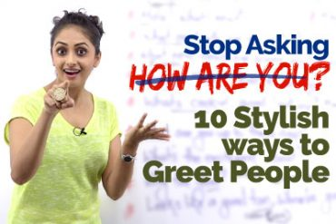 Stop asking the question – HOW ARE YOU? Learn10 Stylish Greetings in English.