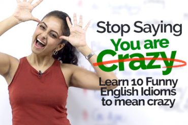 Stop saying 'You are Crazy' – Learn 10 Funny English Idioms that mean Crazy