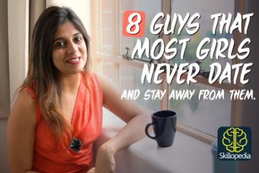 8 Guys most Girls don't like to date & Stay away from – Dating Tips for Girls