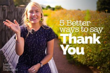 5 Better ways to say 'THANK YOU' in English.
