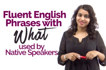 Learn 10 Daily Use Fluent English Phrases with 'WHAT' used by Native English Speakers