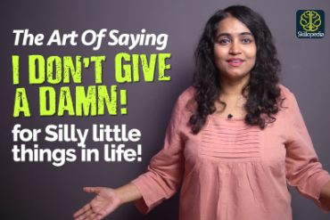The Attitude of Saying ' I Don't Give A Damn' for Silly Things In Life.