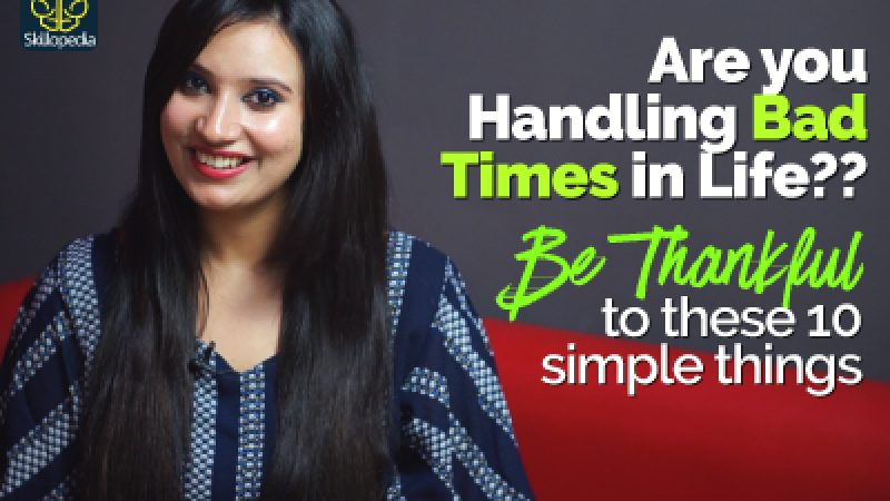 How to handle TOUGH SITUATION in life? Be Thankful | Show Attitude of Gratitude