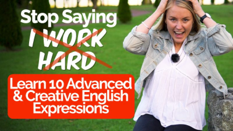 Advanced English Lesson – Stop saying 'I work hard' – Learn 10 Creative English Phrases & Expressions