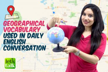 Geographical Vocabulary Used In Daily English Conversation.