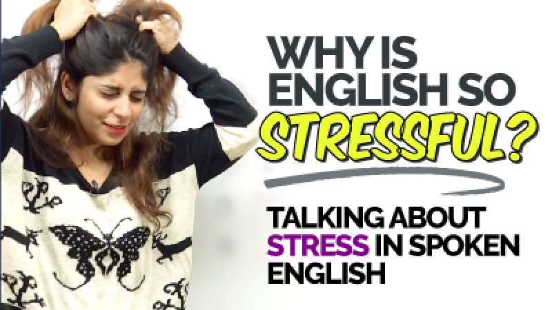 Why is English So Stressful? Talk About Stress In English.