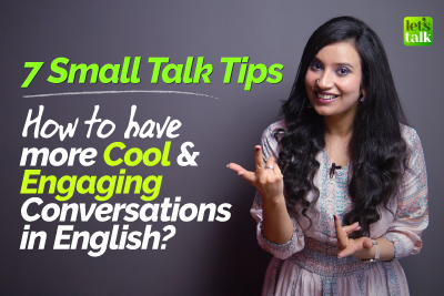 7 Small Talk Tips - How to Speak More Cool, Engaging & Fluent English in Daily Conversations? Speak Clearly & Confidently