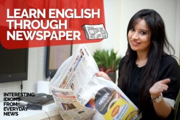 Learn English Through Newspaper – Interesting English Idioms used in everyday English Speaking