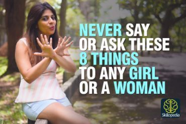 8 Things Not To Ask Or Say To Any Girl / Woman – Dating Tips & Advice