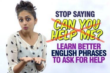 Improve Your Spoken English – Learn Better English Phrases To Ask For Help.