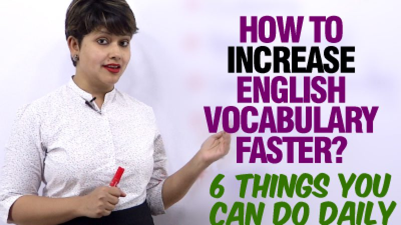 6 Tips To Increase Your English Vocabulary Faster