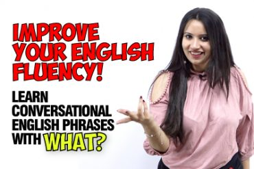 Improve Your English Fluency | English Conversation Phrases With 'WHAT'