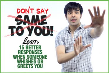 Stop Saying 'Same To You' OR 'Wish You The Same'   Learn 15 Better Responses For Wishes & Greetings In English