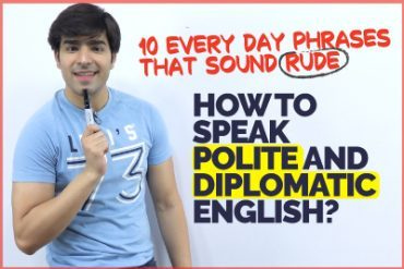 How To Speak Polite And Diplomatic English? 10 English Phrases That Sound Rude!
