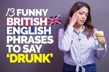 13 Funny British English Phrases & Slang Words To Say 'DRUNK'