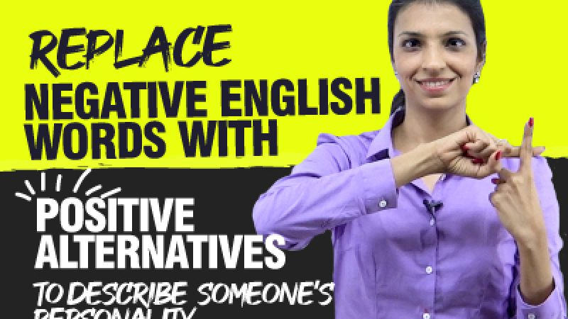 Learn Better Word Choice – Change Negative English Vocabulary To Positive   Describing Personality