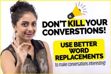 Don't Kill Your Conversations | Use Better English Word Replacements
