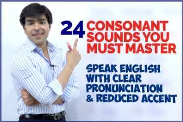 24 Consonant Sounds In English | Speak English Clearly With Correct Pronunciation & Reduced Accent