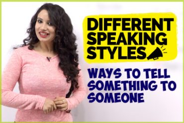 Different Speaking Styles | Ways To Tell Something To Someone | English Speaking Practice